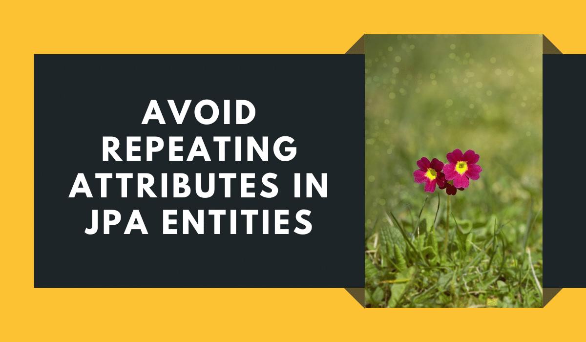 Avoid repeating attributes in JPA entities