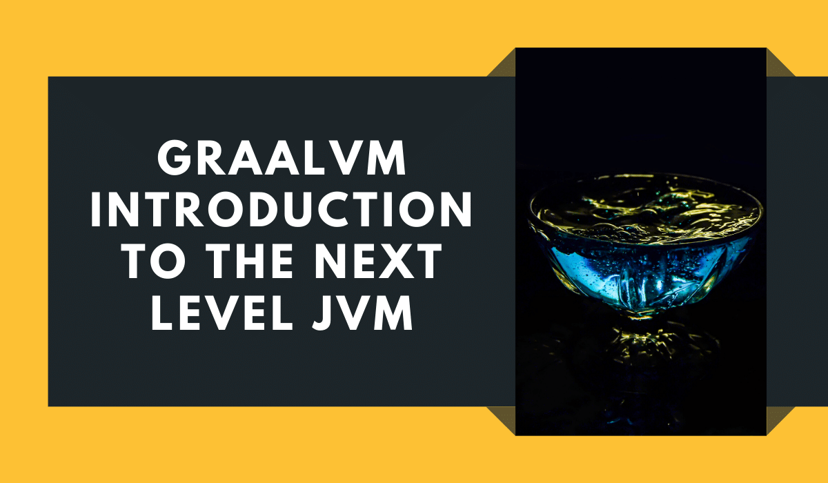 GraalVM introduction to the next level JVM