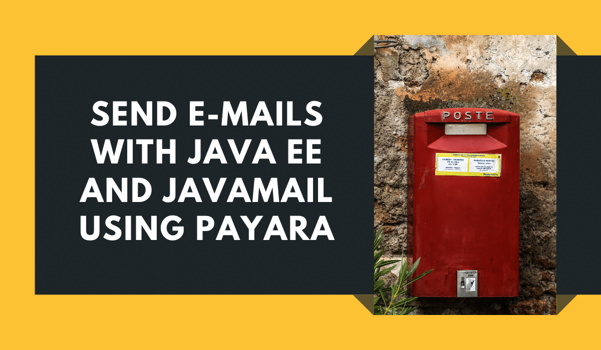 Send E-Mails with Java EE and JavaMail using Payara
