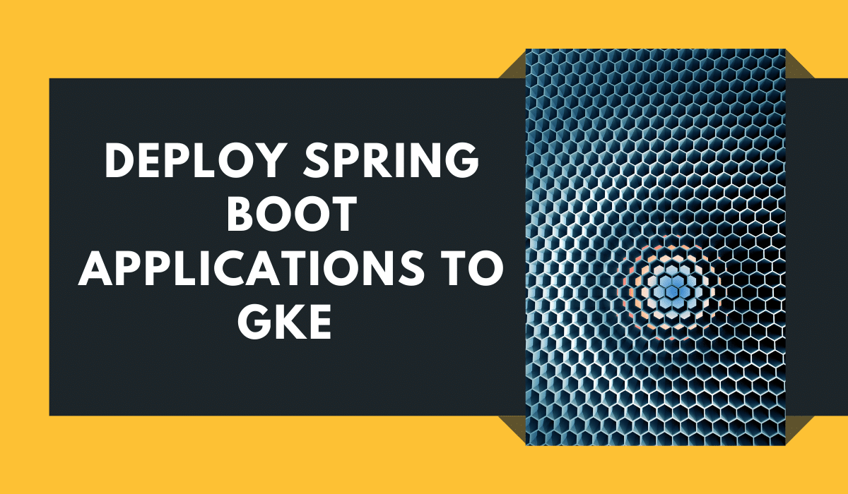 Deploy Spring Boot applications to GKE (Google Kubernetes Engine)