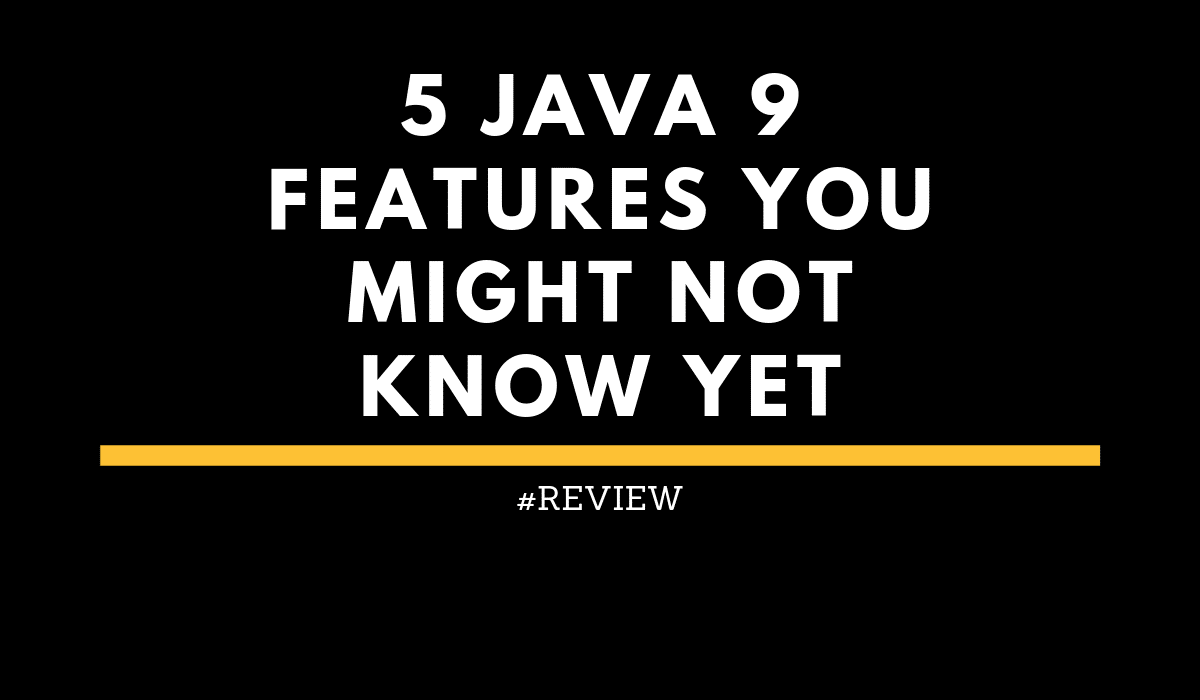 review5Java9Featuresyoumightnotknowyet