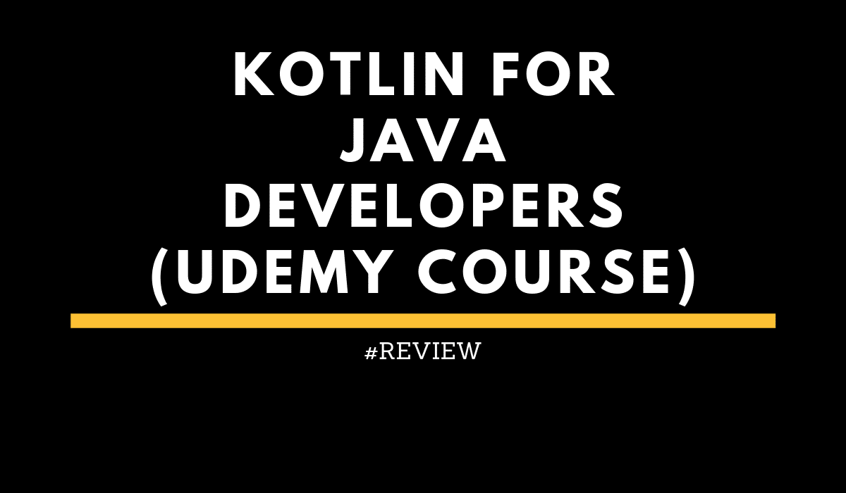 reviewKotlinforJavaDevelopers(UdemyCourse)