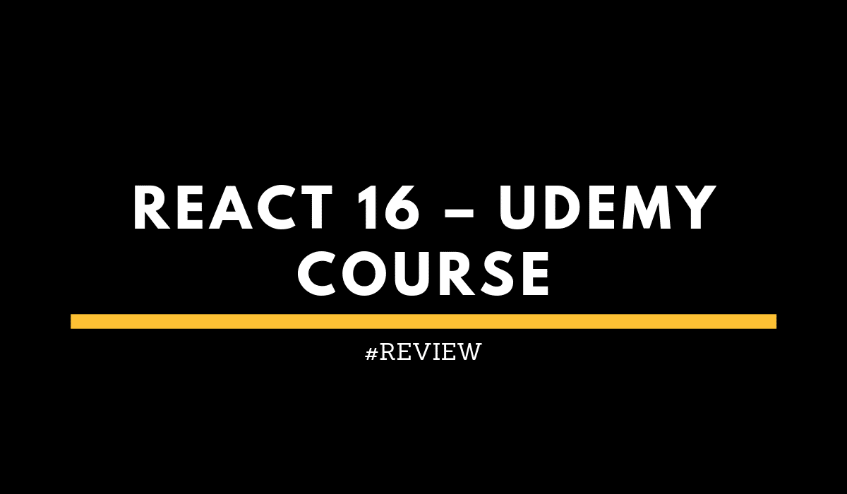 React 16 Udemy Course Review