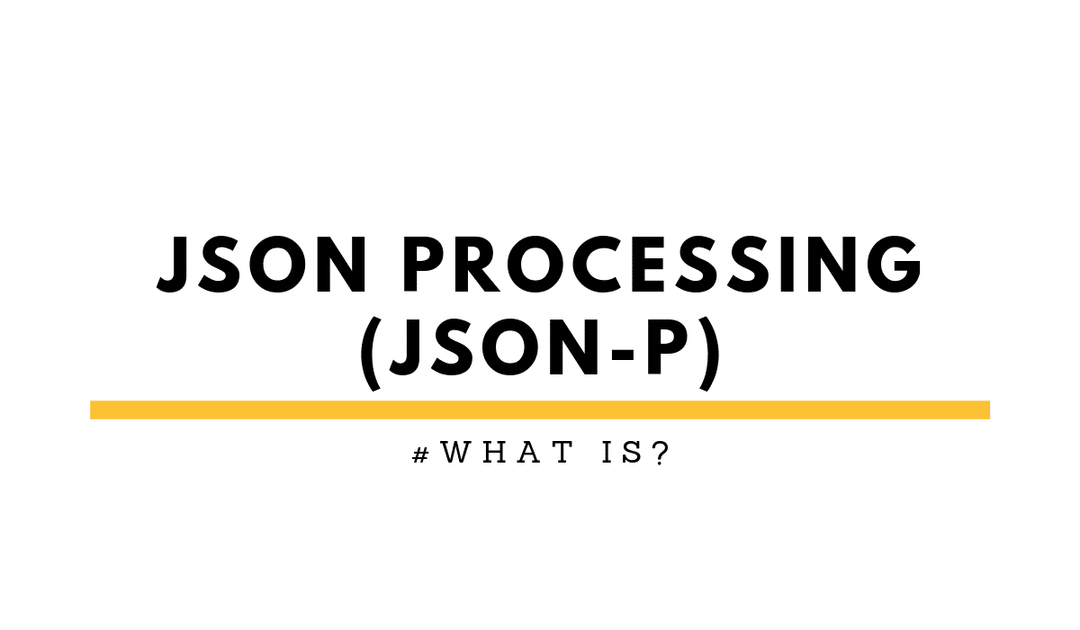 whatIsJSONProcessing(JSON-P)