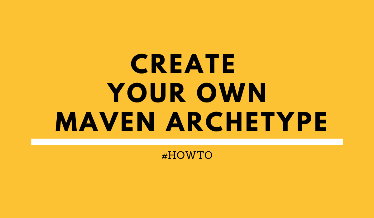 Create your own Maven archetype