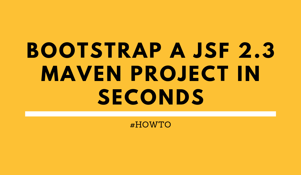 howtoBootstrapaJSF2.3Mavenprojectinseconds