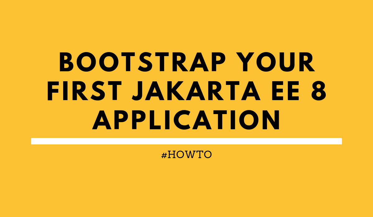 howtoBootstrapyourfirstJakartaEE8application