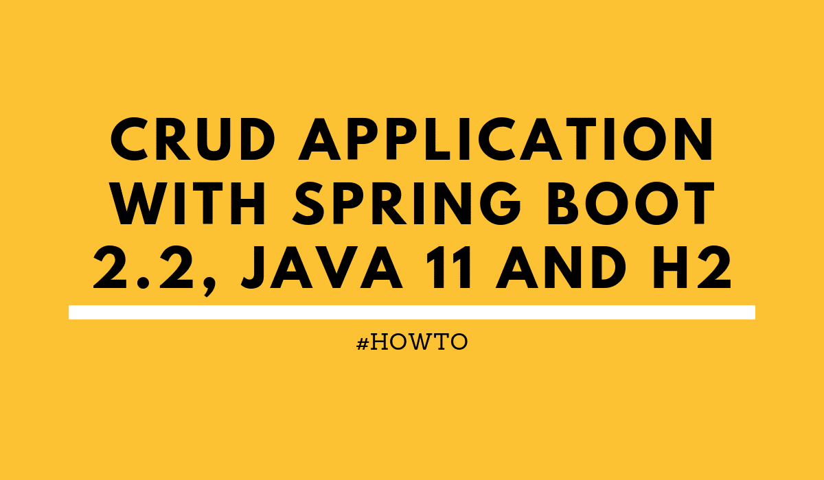 howtoCRUDapplicationwithSpringBoot2.2,Java11andH2