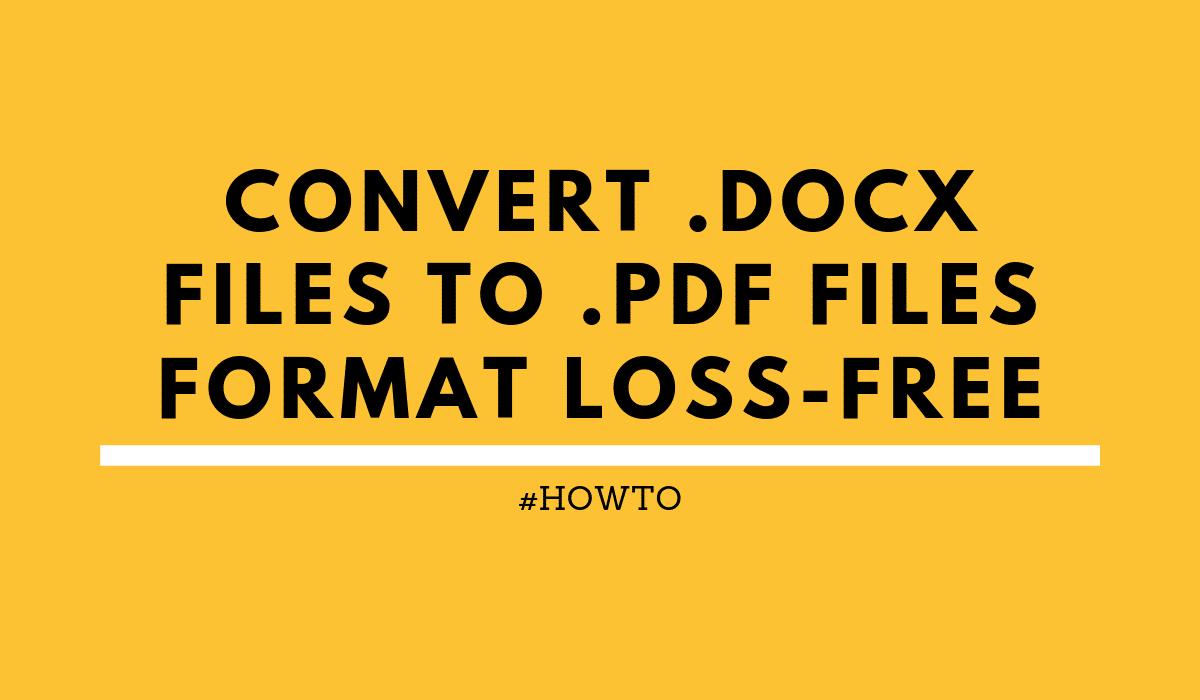 howtoConvert.docxfilesto.pdffilesformatloss-free