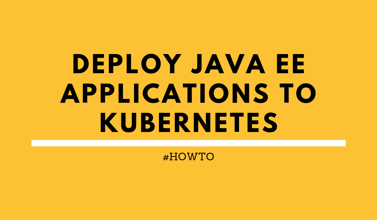 howtoDeployJavaEEapplicationstoKubernetes