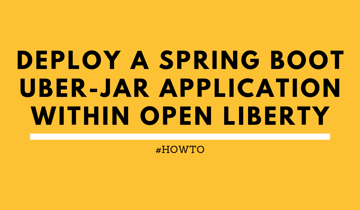 howtoDeployaSpringBootUber-JarapplicationwithinOpenLiberty