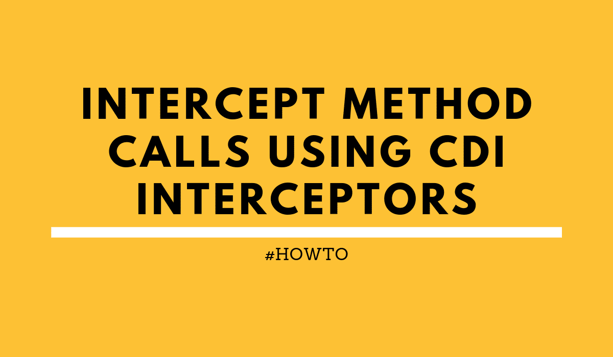 howtoInterceptmethodcallsusingCDIinterceptors