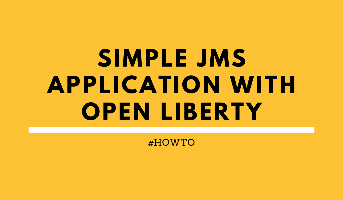 howtoSimpleJMSapplicationwiththeembeddedmessagingengineinOpenLiberty