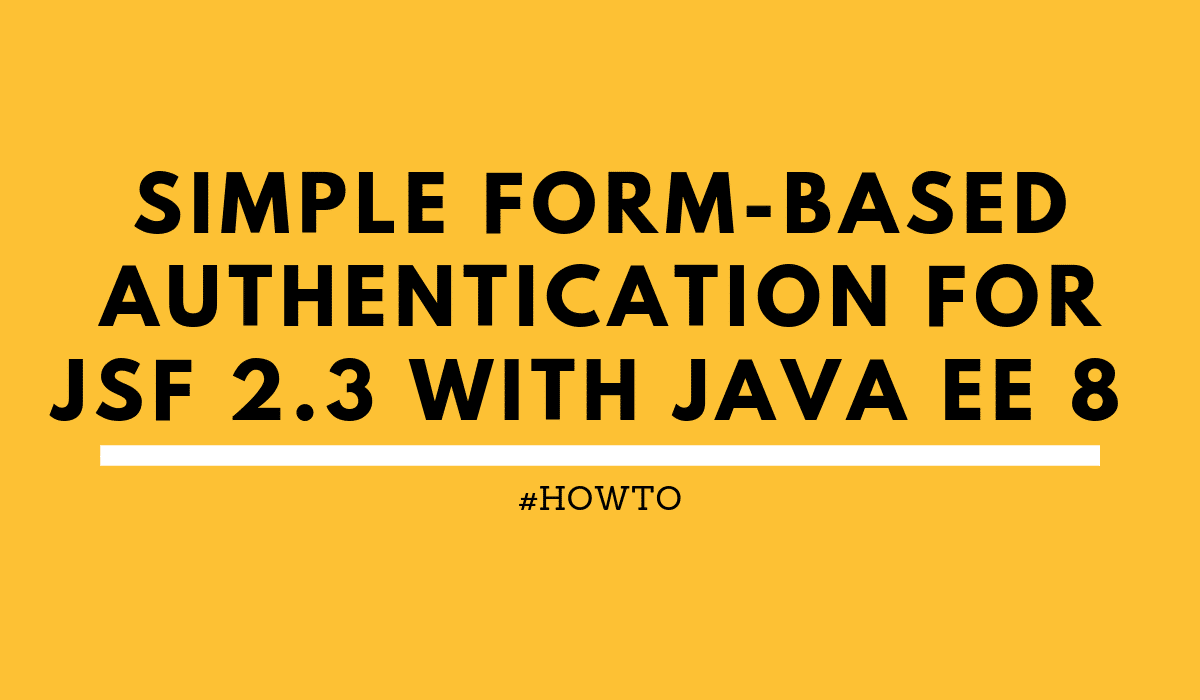 howtoSimpleform-basedauthenticationforJSF2.3withJavaEE8SecurityAPI
