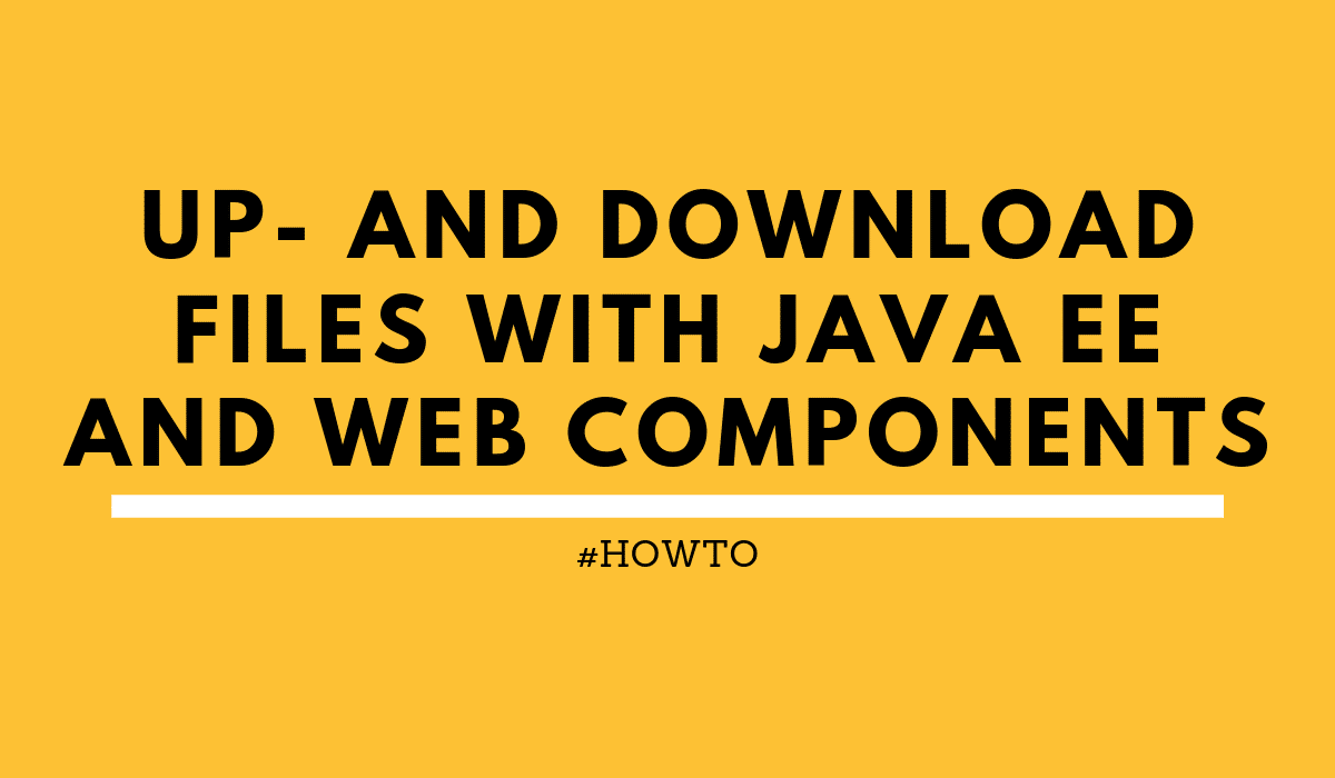 howtoUp-anddownloadfileswithJavaEEandWebComponents