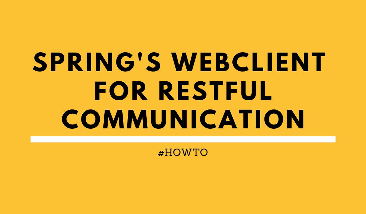 Use Spring WebClient for RESTful communication | rieckpil