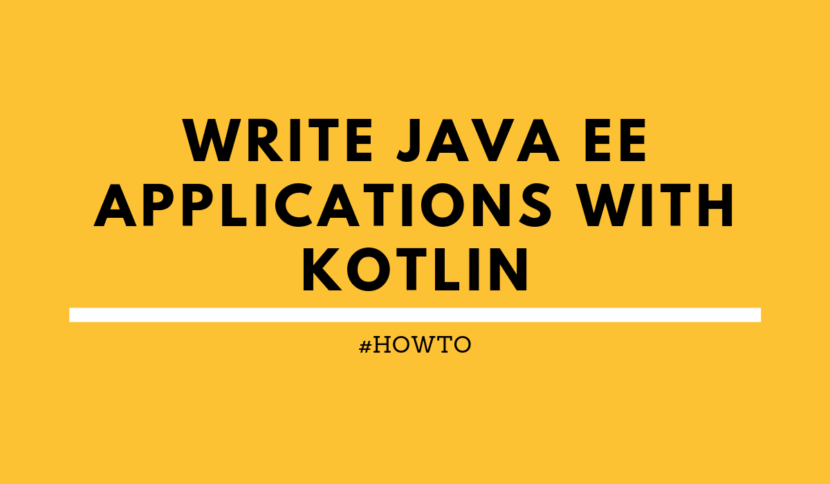 howtoWriteJavaEEapplicationswithKotlin