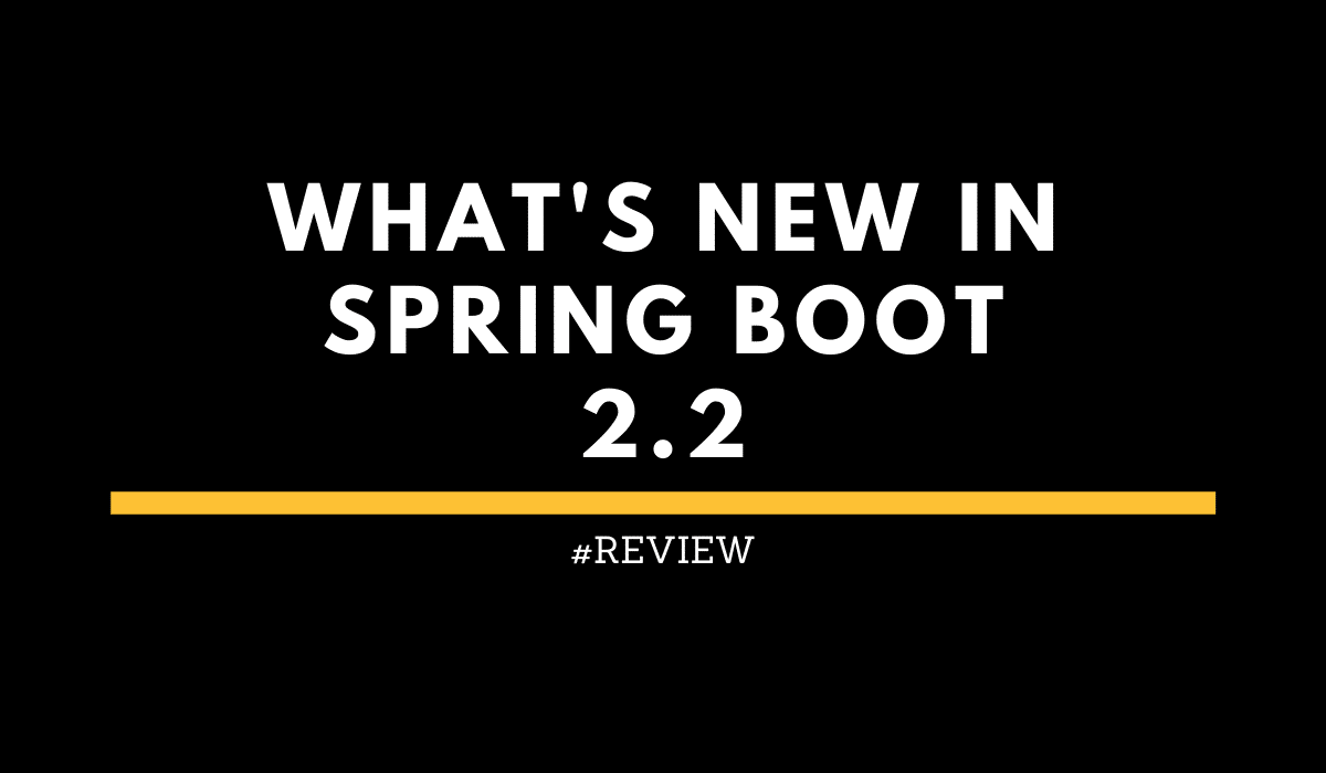 What's new in Spring Boot 2.2