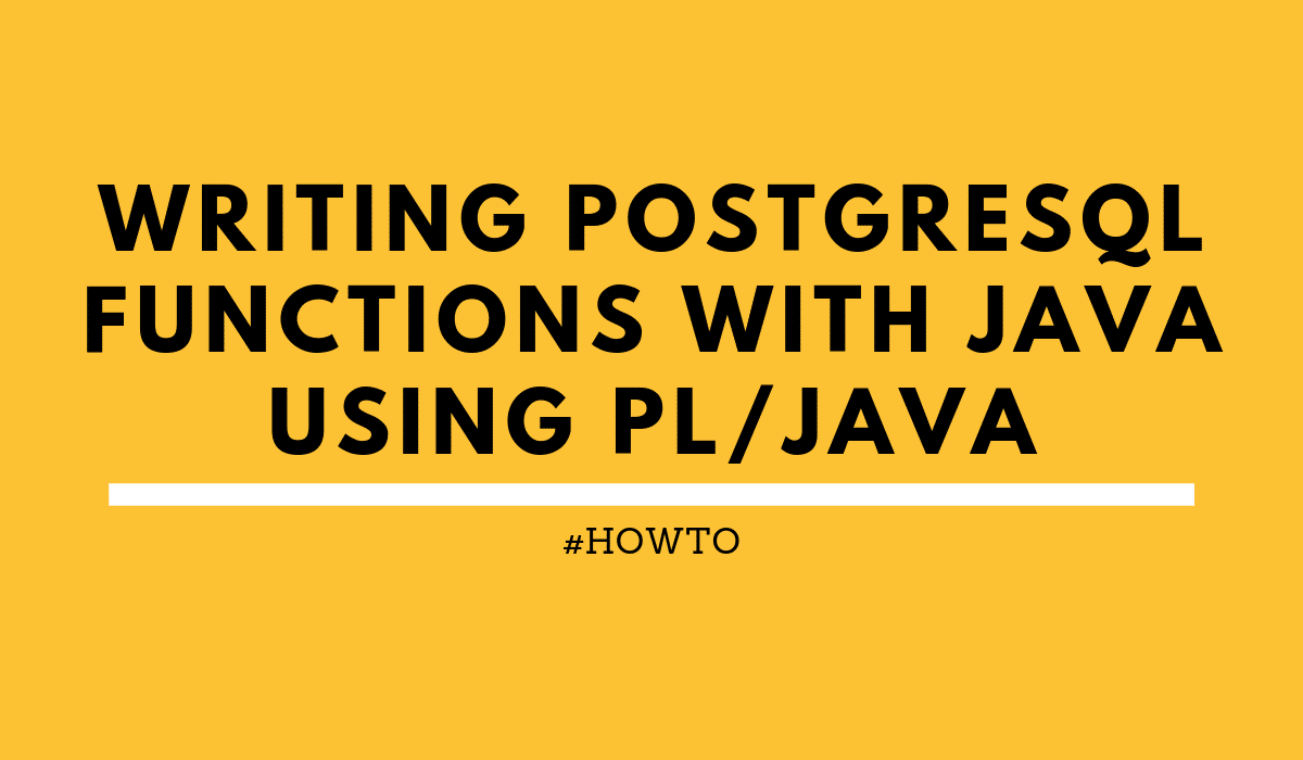 writingPostgresqlFunctionsWithPLJava