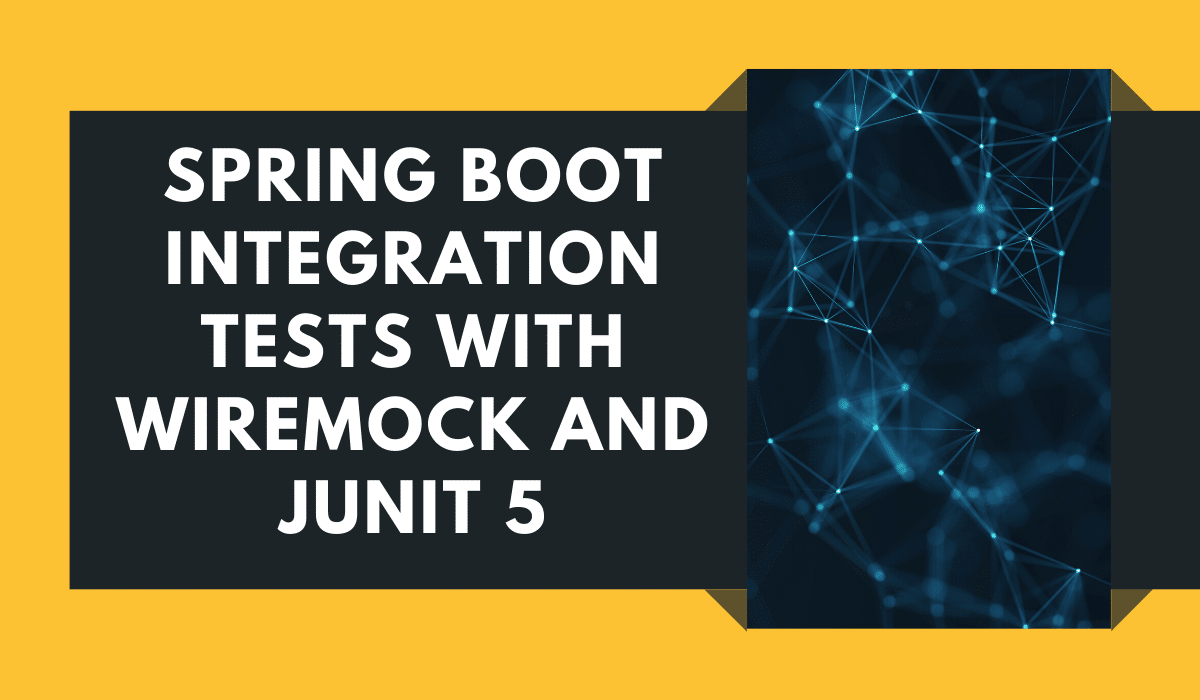 Spring Boot integration tests with WireMock and JUnit 5
