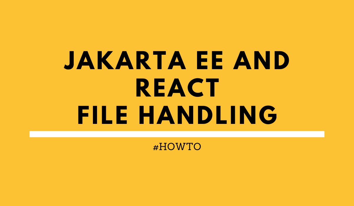 Jakarta EE and React File Handling