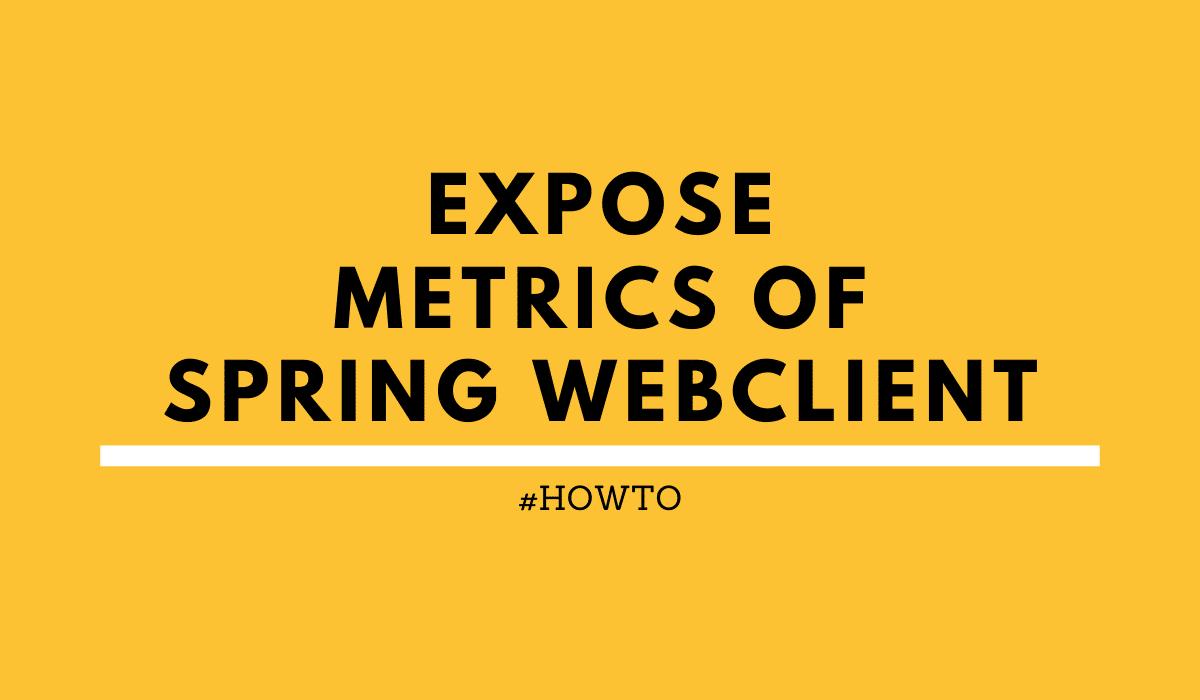 Spring WebClient Metrics Expose