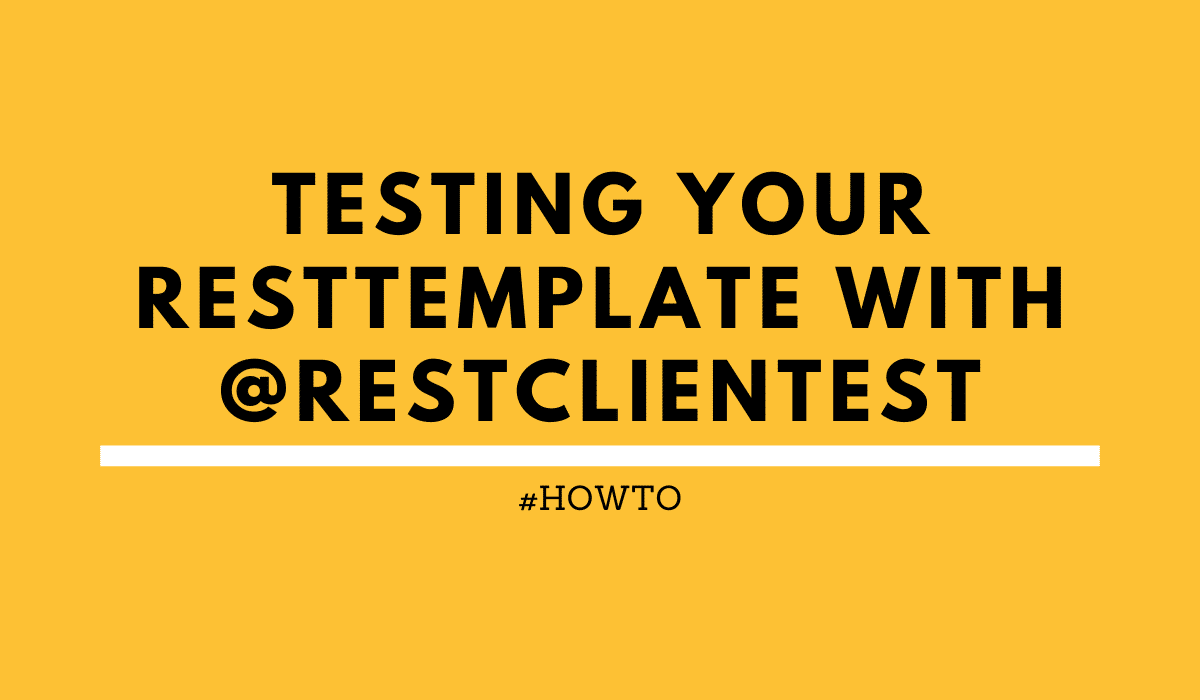 Testing your Spring Rest Template with @RestClientTest