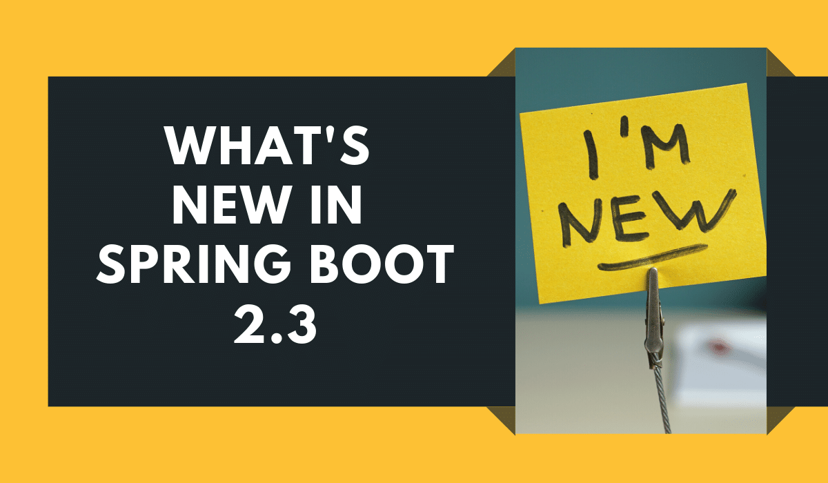 What's new in Spring Boot 2.3