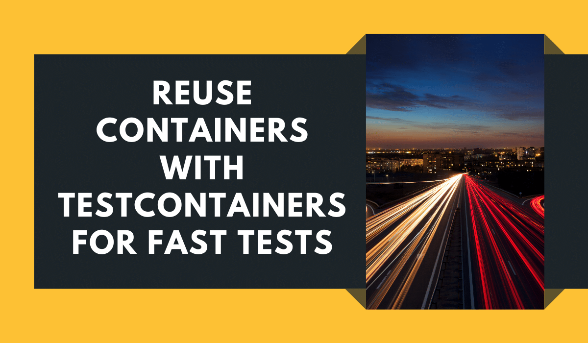 Reuse containers with Testcontainers for fast integration tests