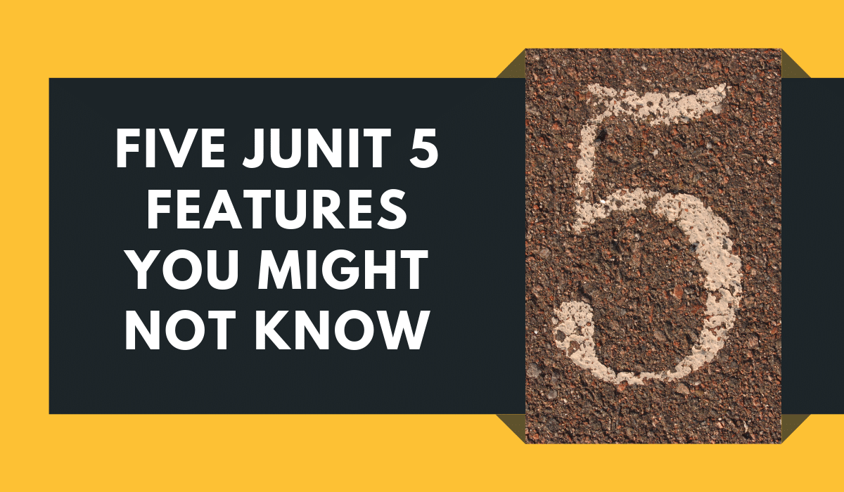 Five JUnit 5 features you might not know yet