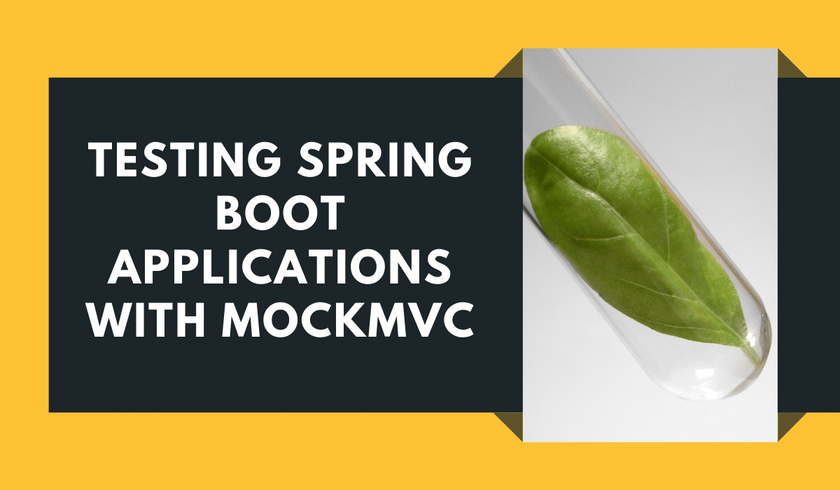Testing Spring Boot Applications with MockMvc