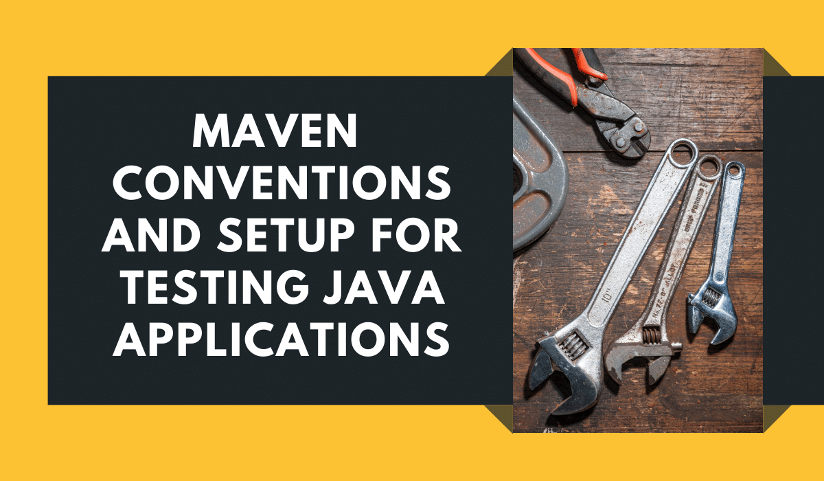 Testing Java Applications With Maven - Setup and Conventions